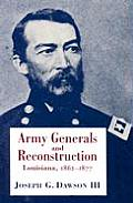 Army Generals & Reconstruction: Louisiana, 1862-1877 by Iii Joseph G. Dawson