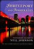 Shreveport and Bossier City: Photographs and Text by Neil Johnson; With a Foreword by Jim Montgomery