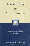 Transforming the Cotton Frontier Madison County Alabama 1800 1840