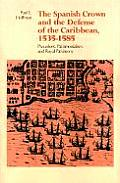 The Spanish Crown and the Defense of the Caribbean, 1535--1585: Precedent, Patrimonialism, and Royal Parsimony