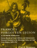 France's Forgotten Legion: Service Records of French Military and Administrative Personnel Stationed in the Mississippi Valley and Gulf Coast Reg