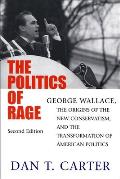 Politics of Rage George Wallace the Origins of the New Conservatism & the Transformation of American Politics