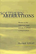 Southern Aberrations: Writers of the American South and the Problems of Regionalism