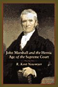 John Marshall & the Heroic Age of the Supreme Court