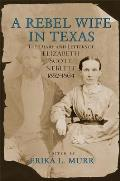 A Rebel Wife in Texas: The Diary and Letters of Elizabeth Scott Neblett, 1852-1864