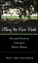 Along the River Road Past & Present on Louisianas Historic Byway