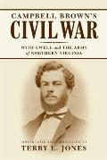 Campbell Brown's Civil War: With Ewell & The Army Of Northern Virginia by Terry L. Jones