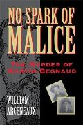 No Spark of Malice: The Murder of Martin Begnaud