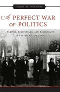 A Perfect War of Politics: Parties, Politicians, and Democracy in Louisiana, 1824-1861