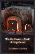 Why the House Is Made of Gingerbread: Poems