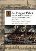 Plague Files Crisis Management in Sixteenth Century Seville