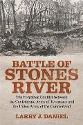 Battle Of Stones River: The Forgotten Conflict Between The Confederate Army Of Tennessee & The Union Army... by Larry J. Daniel