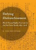 Defying Disfranchisement: Black Voting Rights Activism in the Jim Crow South, 1890-1908