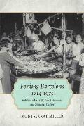 Feeding Barcelona, 1714-1975: Public Market Halls, Social Networks, and Consumer Culture