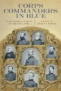 Corps Commanders in Blue: Union Major Generals in the Civil War
