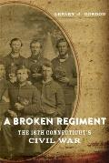 A Broken Regiment: The 16th Connecticut's Civil War (Conflicting Words: New Dimensions Of The American Civil... by Lesley J. Gordon