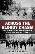 Across the Bloody Chasm The Culture of Commemoration Among Civil War Veterans