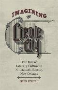 Imagining the Creole City: The Rise of Literary Culture in Nineteenth-Century New Orleans