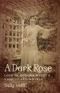 A Dark Rose: Love in Eudora Welty's Stories and Novels