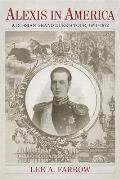 Alexis in America: A Russian Grand Duke's Tour, 1871-1872