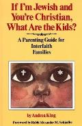 If Im Jewish & Youre Christian What Are the Kids A Parenting Guide for Interfaith Families