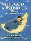 The God Around Us: Volume 11: The Valley of Blessings