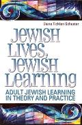 Jewish Lives, Jewish Learning: Adult Jewish Learning in Theory and Practice