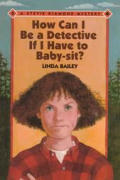 Stevie Diamond Mystery 02 How Can I Be A Detective If I Have To Babysit