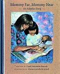 Mommy Far Mommy Near An Adoption Story