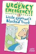 Urgency Emergency! Little Elephant's Blocked Trunk (Urgency Emergency!)