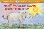 Why Do Elephants Need the Sun? (Wells of Knowledge Science) Cover