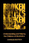 Broken Bottles, Broken Dreams: Understanding and Helping Children of Alcoholics Cover