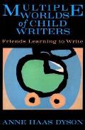 Multiple Worlds of Child Writers Friends Learning to Write