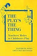The Play's the Thing: Teachers' Roles in Children's Play (Special Education Series)