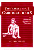 Advances in Contemporary Educational Thought Series #8: The Challenge to Care in Schools: An Alternative Approach to Education Cover