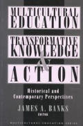 Multicultural Education, Transformative Knowledge, and Action : Historical and Contemporary Perspectives (96 Edition)