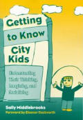 Getting to Know City Kids Understanding Their Thinking Imagining & Socializing