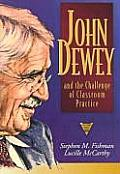 John Dewey & the Challenge of Classroom Practice