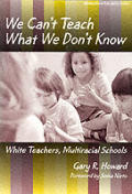 We Can't Teach What We Don't Know: White Teachers, Multiracial Schools (Multicultural Education Series) Cover