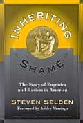Inheriting Shame The Story of Eugenics & Racism in America