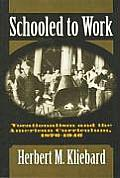 Schooled to Work Vocationalism & the American Curriculum 1876 1946