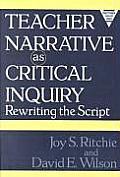 Teacher Narrative as Critical Inquiry Rewriting the Script