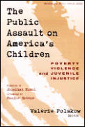 Public Assault on Americas Children Poverty Violence & Juvenile Injustice