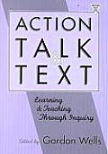 Action Talk & Text Learning & Teaching Through Inquiry