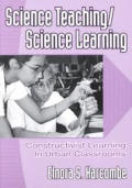 Science Teaching/Science Learning: Constructivist Learning in Urban Classrooms