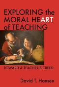 Exploring the Moral Heart of Teaching Toward a Teachers Creed