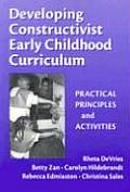 Developing Constructivist Early Childhood Curriculum: Practical Principles and Activities (02 Edition)