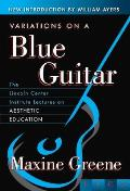 Variations on a Blue Guitar The Lincoln Center Institute Lectures on Aesthetic Education
