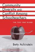 Community, Diversity, and Conflict Among Schoolteachers: The Ties That Blind