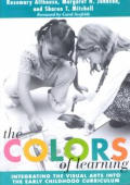 Colors of Learning : Integrating the Visual Arts Into the Early Childhood Curriculum (03 Edition)